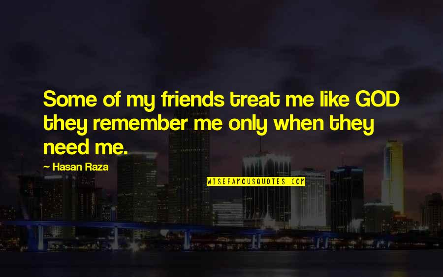 Cool By Michael Morpurgo Quotes By Hasan Raza: Some of my friends treat me like GOD