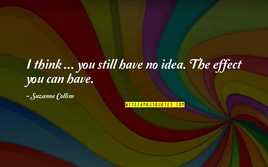 Cool By Michael Morpurgo Quotes By Suzanne Collins: I think ... you still have no idea.
