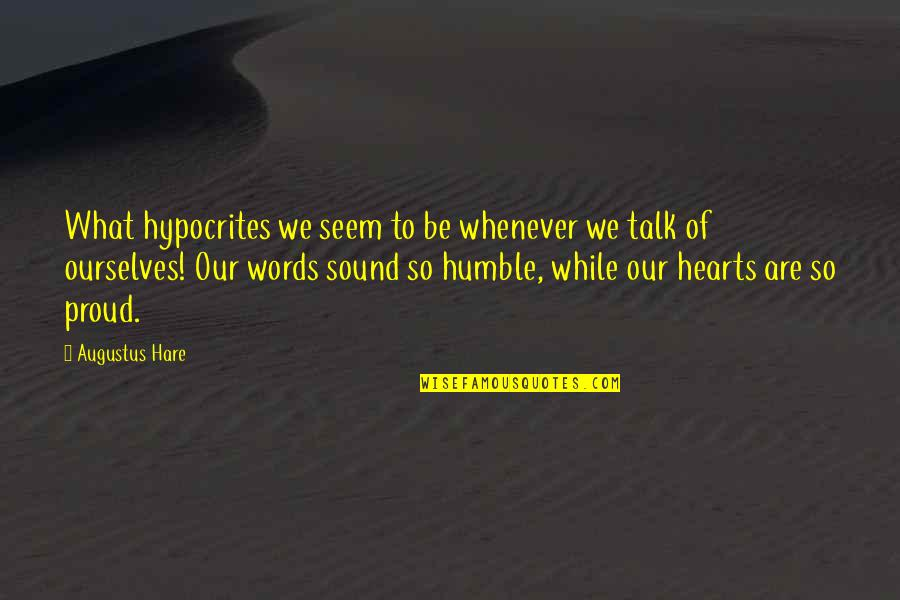 Cool Cheerleading Quotes By Augustus Hare: What hypocrites we seem to be whenever we