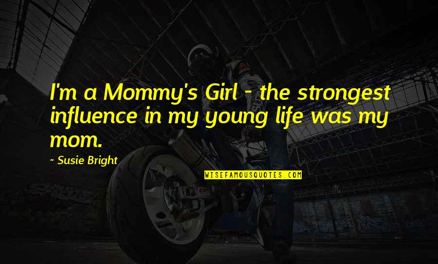 Cool Cheerleading Quotes By Susie Bright: I'm a Mommy's Girl - the strongest influence