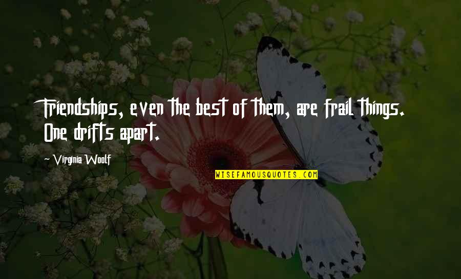 Cool Cheerleading Quotes By Virginia Woolf: Friendships, even the best of them, are frail