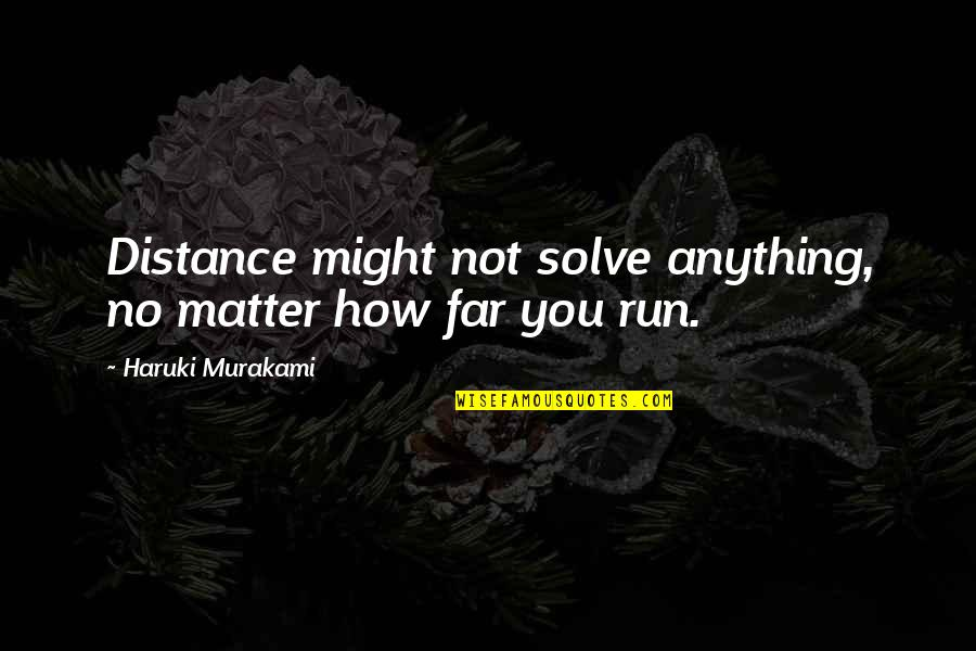 Cool Cigarette Quotes By Haruki Murakami: Distance might not solve anything, no matter how
