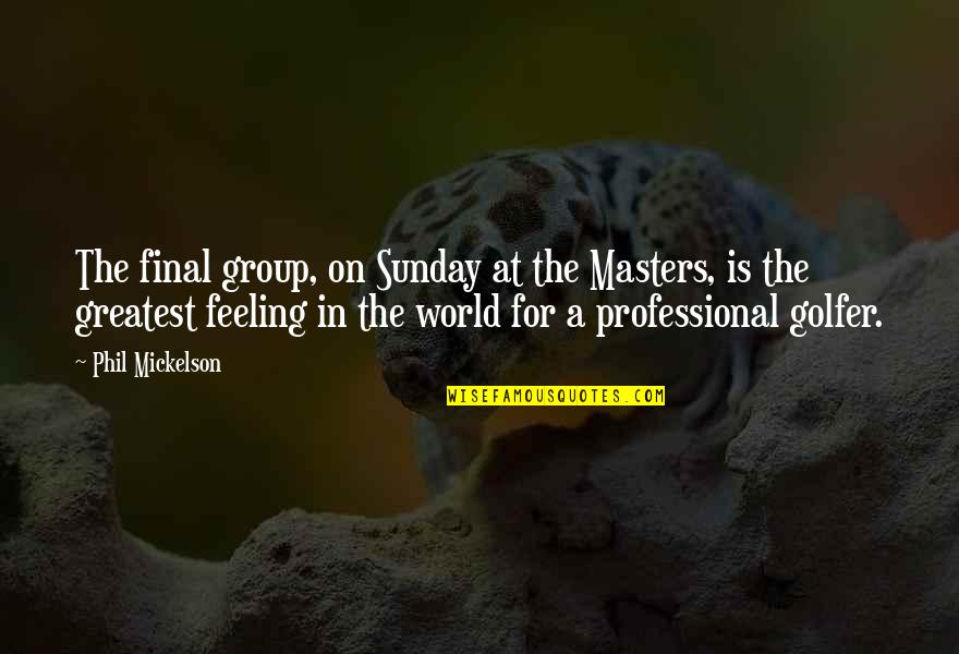 Cool Cigarette Quotes By Phil Mickelson: The final group, on Sunday at the Masters,