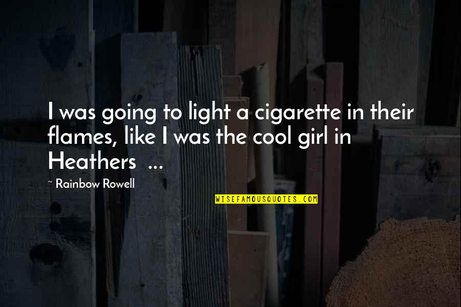 Cool Cigarette Quotes By Rainbow Rowell: I was going to light a cigarette in