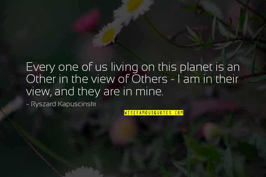Cool Cigarette Quotes By Ryszard Kapuscinski: Every one of us living on this planet