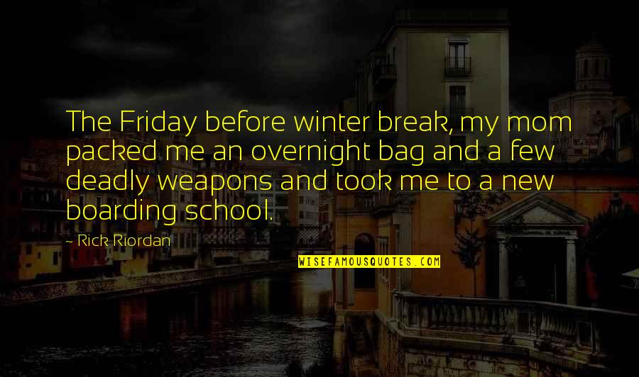 Cool Deadly Quotes By Rick Riordan: The Friday before winter break, my mom packed