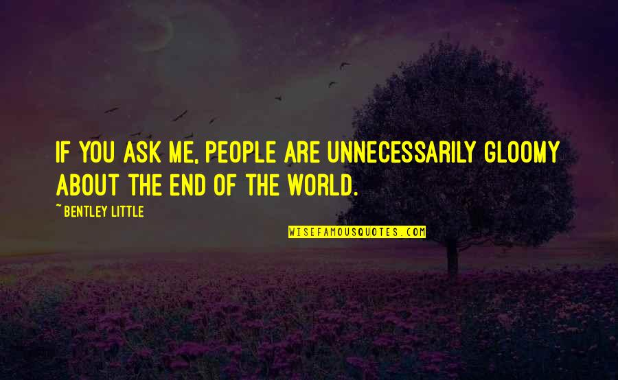 Cool Guild Quotes By Bentley Little: If you ask me, people are unnecessarily gloomy