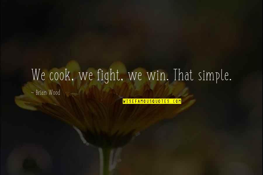 Cool Guild Quotes By Brian Wood: We cook, we fight, we win. That simple.