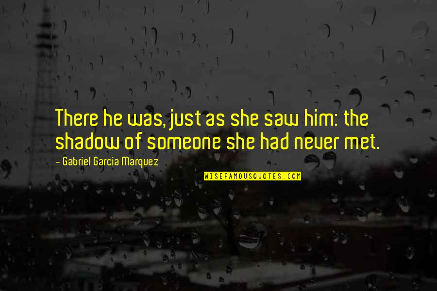 Cool Guild Quotes By Gabriel Garcia Marquez: There he was, just as she saw him: