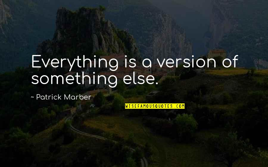 Cool Guild Quotes By Patrick Marber: Everything is a version of something else.