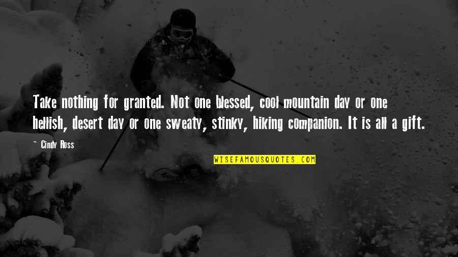 Cool Hiking Quotes By Cindy Ross: Take nothing for granted. Not one blessed, cool