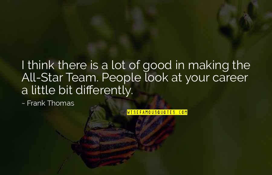 Cool Hiking Quotes By Frank Thomas: I think there is a lot of good