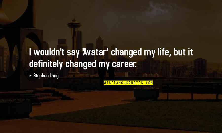 Cool Hiking Quotes By Stephen Lang: I wouldn't say 'Avatar' changed my life, but