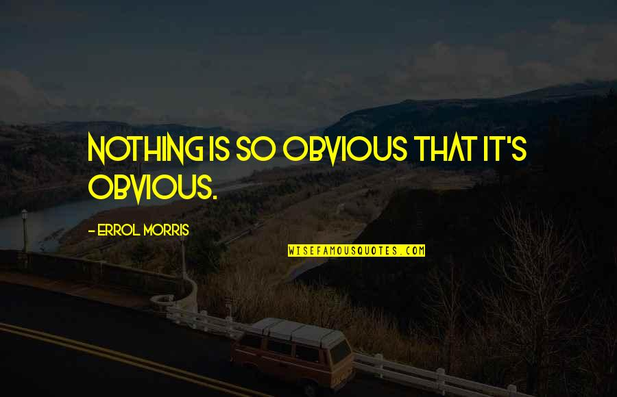Cool Mandarin Quotes By Errol Morris: Nothing is so obvious that it's obvious.