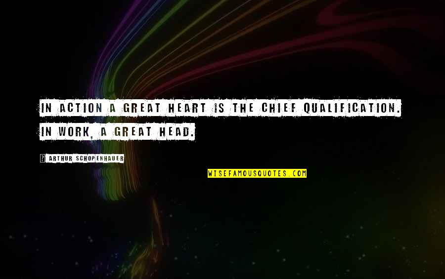 Cool Medieval Quotes By Arthur Schopenhauer: In action a great heart is the chief
