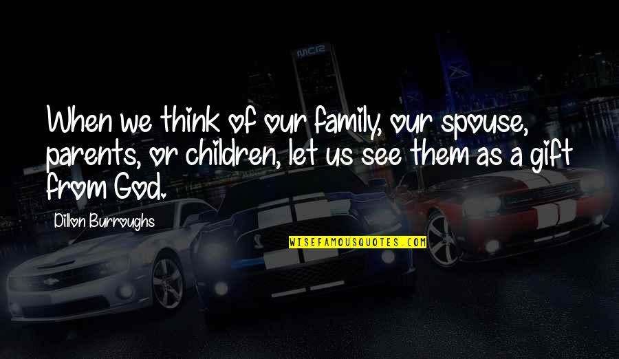 Cool Medieval Quotes By Dillon Burroughs: When we think of our family, our spouse,