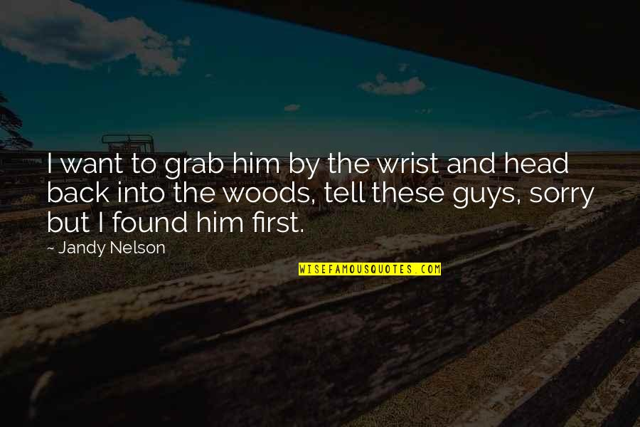 Cool Medieval Quotes By Jandy Nelson: I want to grab him by the wrist