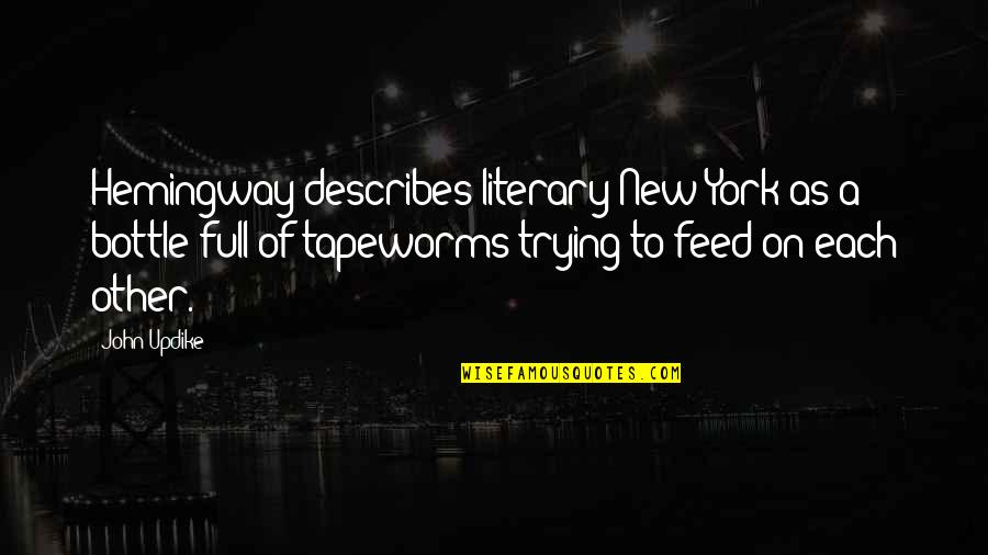 Cool Medieval Quotes By John Updike: Hemingway describes literary New York as a bottle