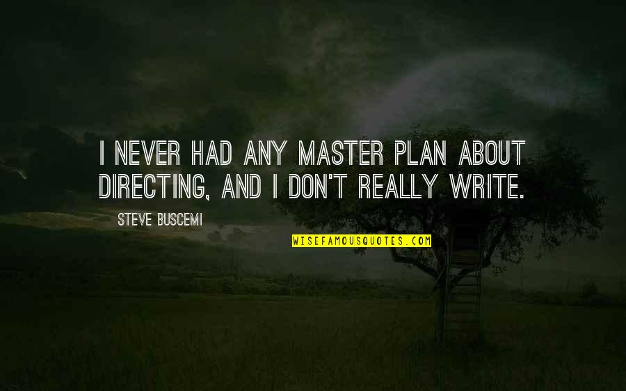 Cool Medieval Quotes By Steve Buscemi: I never had any master plan about directing,