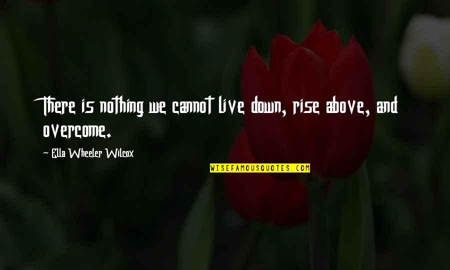 Cool Paradox Quotes By Ella Wheeler Wilcox: There is nothing we cannot live down, rise