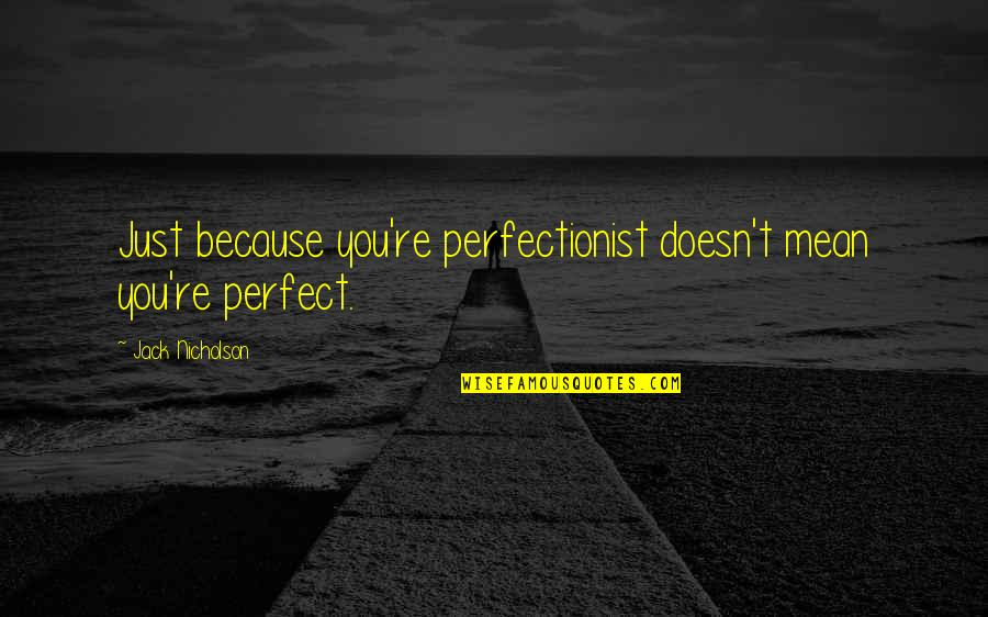 Cool Paradox Quotes By Jack Nicholson: Just because you're perfectionist doesn't mean you're perfect.
