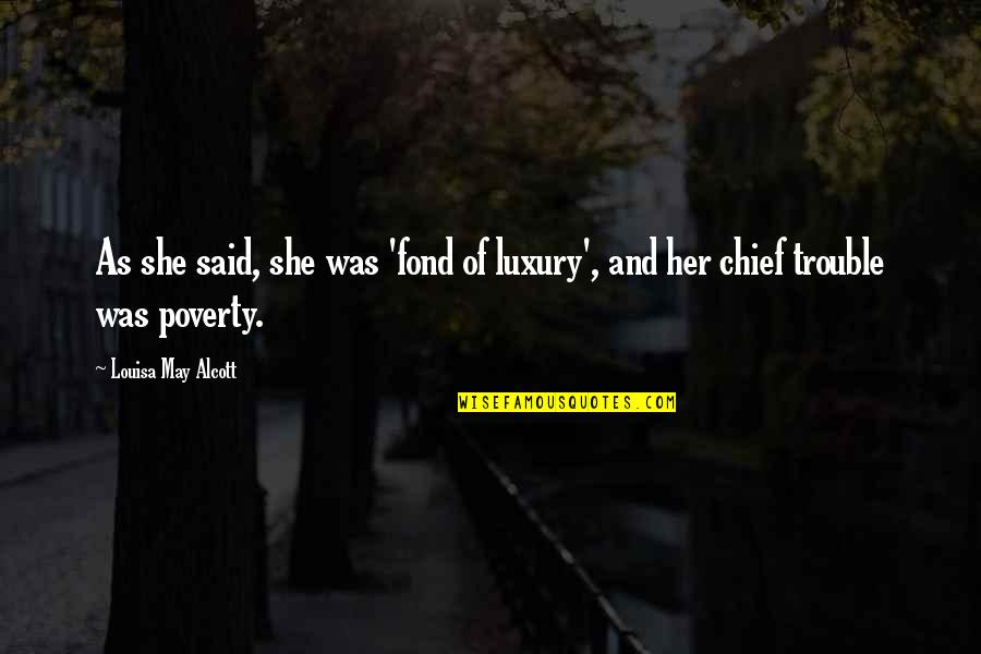 Cool Paradox Quotes By Louisa May Alcott: As she said, she was 'fond of luxury',