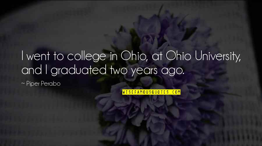 Cool Paradox Quotes By Piper Perabo: I went to college in Ohio, at Ohio