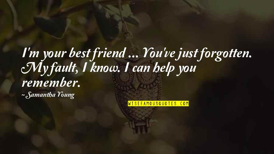 Cool Paradox Quotes By Samantha Young: I'm your best friend ... You've just forgotten.