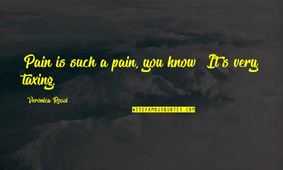 Cool Paradox Quotes By Veronica Rossi: Pain is such a pain, you know? It's