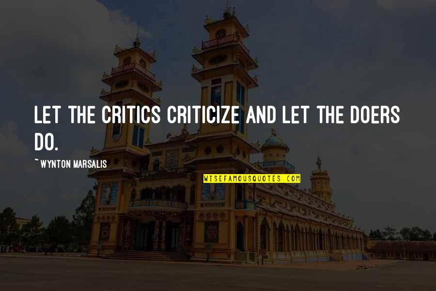 Cool Paradox Quotes By Wynton Marsalis: Let the critics criticize and let the doers