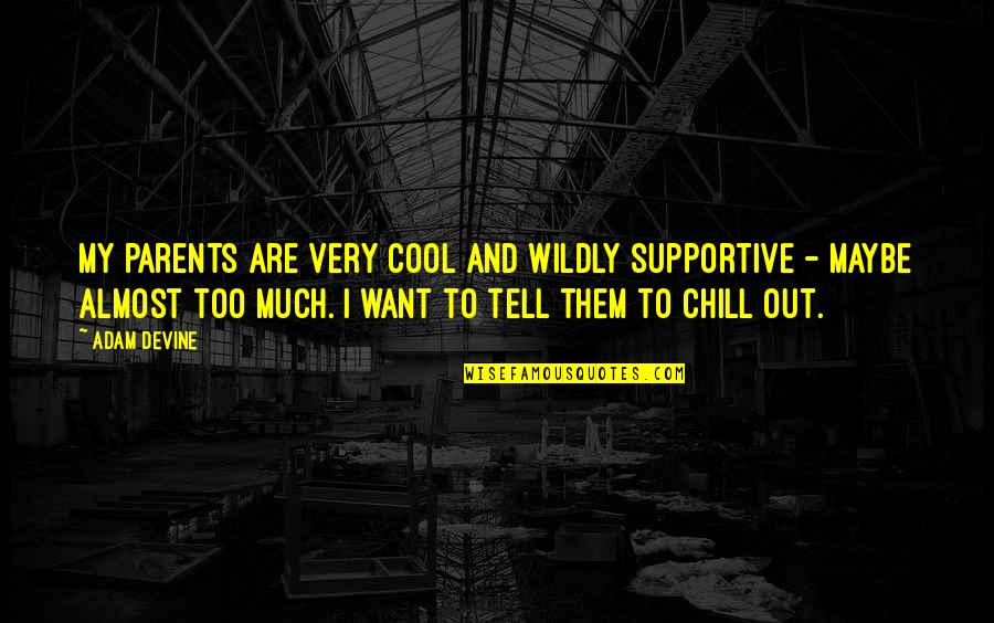 Cool Parents Quotes By Adam DeVine: My parents are very cool and wildly supportive