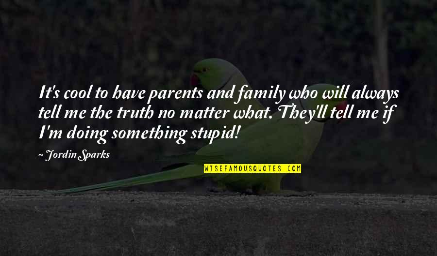 Cool Parents Quotes By Jordin Sparks: It's cool to have parents and family who