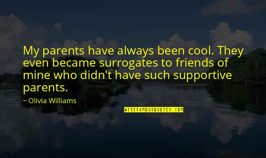 Cool Parents Quotes By Olivia Williams: My parents have always been cool. They even