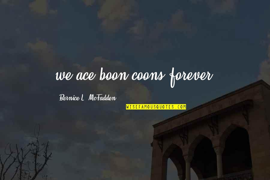 Coons Quotes By Bernice L. McFadden: we ace boon coons forever.