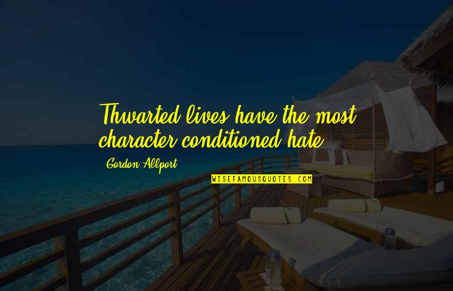 Coonskin Quotes By Gordon Allport: Thwarted lives have the most character-conditioned hate