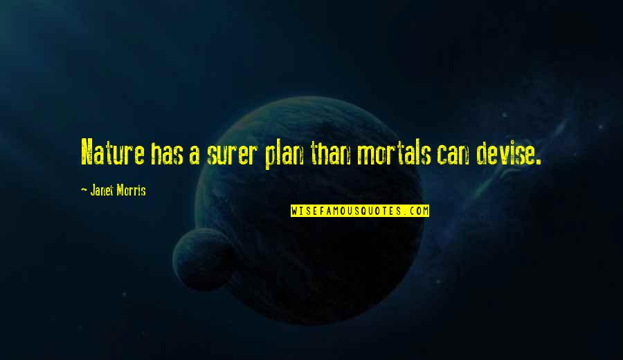 Coonskin Quotes By Janet Morris: Nature has a surer plan than mortals can