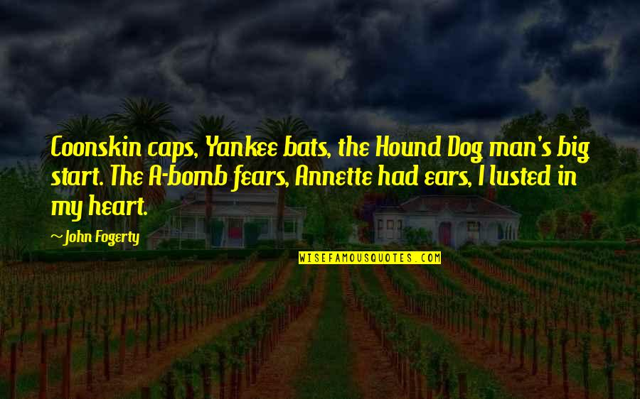 Coonskin Quotes By John Fogerty: Coonskin caps, Yankee bats, the Hound Dog man's
