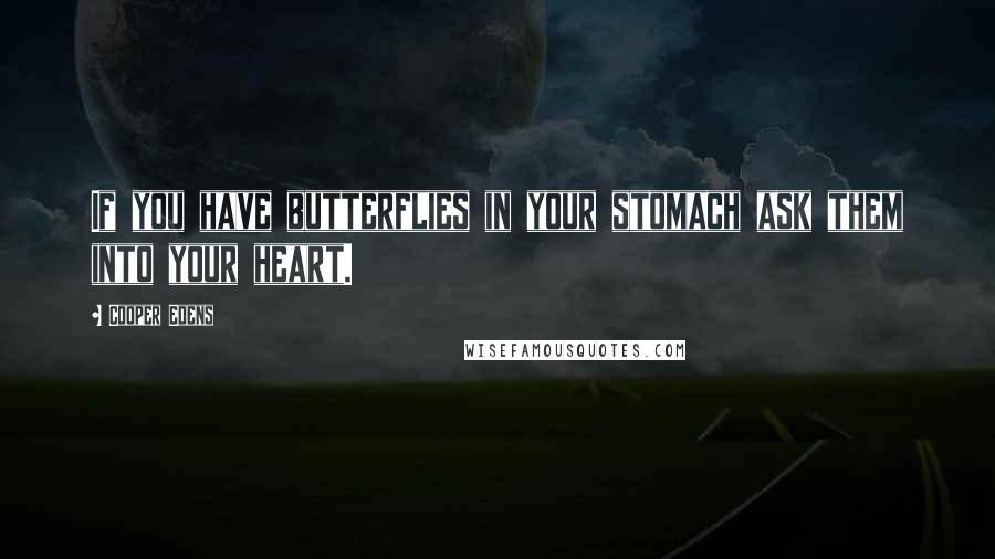 Cooper Edens quotes: If you have butterflies in your stomach ask them into your heart.