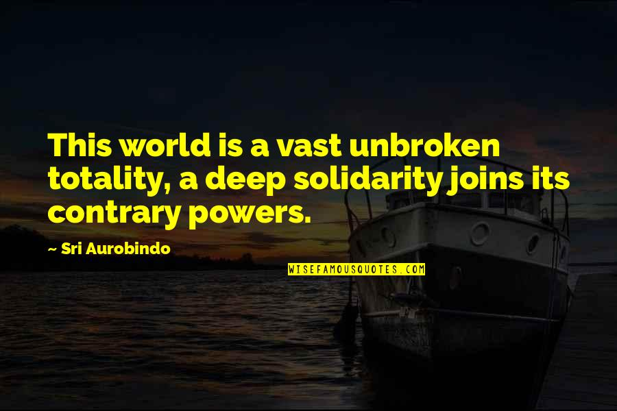 Cooper Freedman Quotes By Sri Aurobindo: This world is a vast unbroken totality, a