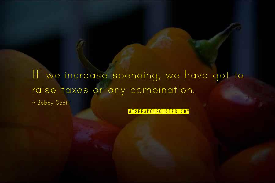 Cooperation And Collaboration Quotes By Bobby Scott: If we increase spending, we have got to