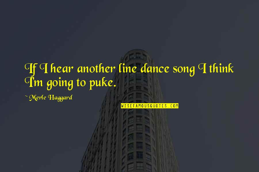 Cooperation And Collaboration Quotes By Merle Haggard: If I hear another line dance song I