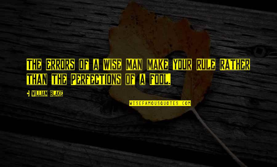 Cooperation And Collaboration Quotes By William Blake: The Errors of a Wise Man make your