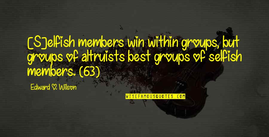 Cooperation And Competition Quotes By Edward O. Wilson: [S]elfish members win within groups, but groups of