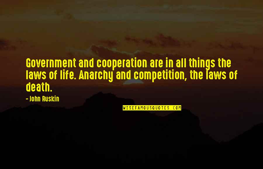 Cooperation And Competition Quotes By John Ruskin: Government and cooperation are in all things the