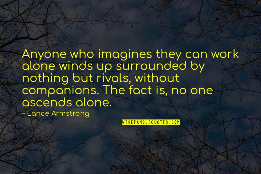 Cooperation And Competition Quotes By Lance Armstrong: Anyone who imagines they can work alone winds