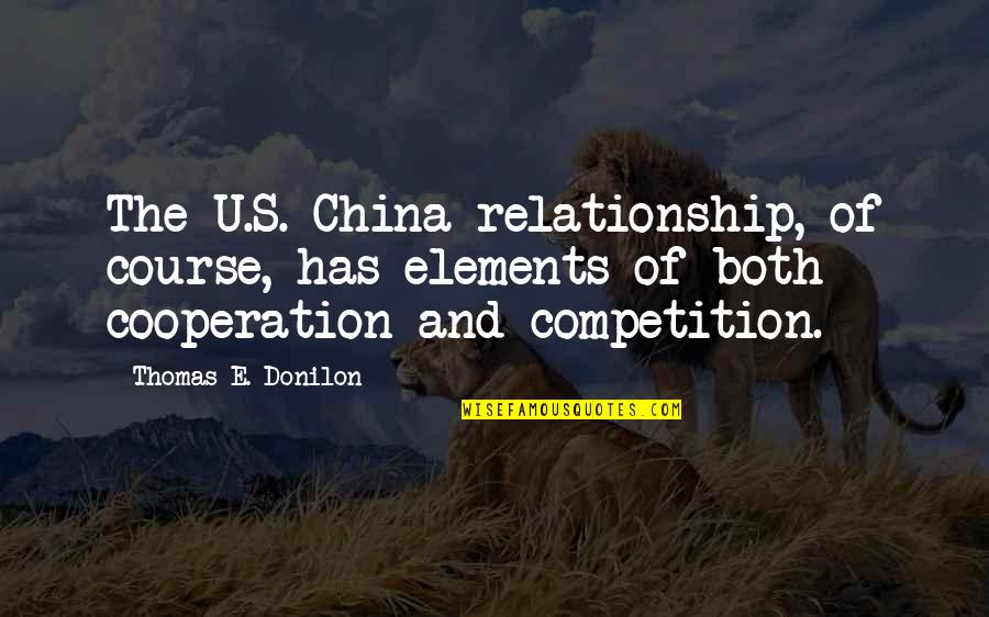 Cooperation And Competition Quotes By Thomas E. Donilon: The U.S.-China relationship, of course, has elements of