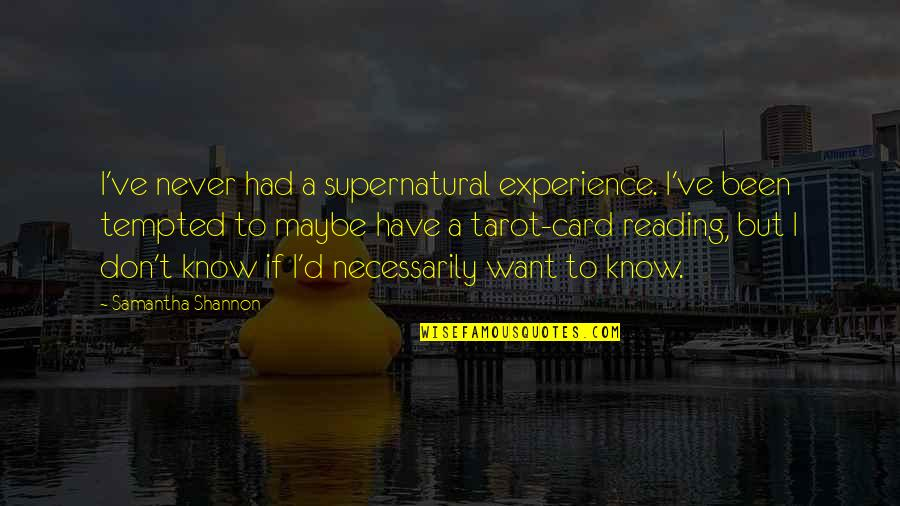 Cooperative Car Insurance Quotes By Samantha Shannon: I've never had a supernatural experience. I've been