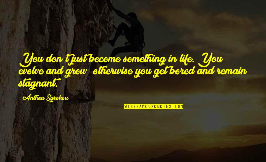 Coordinating Quotes By Anthea Syrokou: You don't just become something in life. You