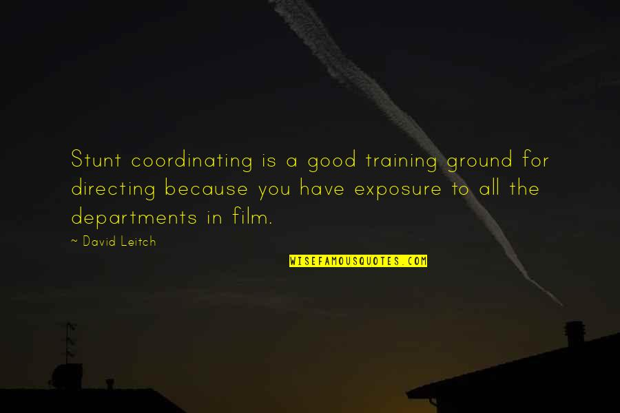 Coordinating Quotes By David Leitch: Stunt coordinating is a good training ground for