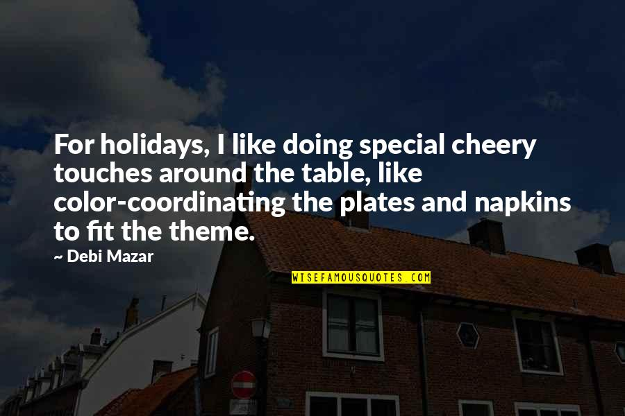 Coordinating Quotes By Debi Mazar: For holidays, I like doing special cheery touches